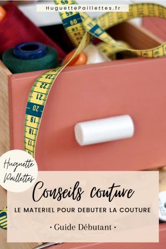Guide couture débutant - Quel matériel pour débuter la couture - Huguette Paillettes Pinterest